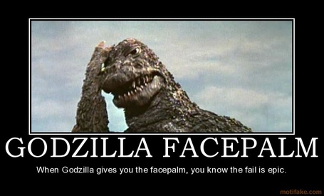 Godzilla-facepalm-godzilla-facepalm-face-palm-epic-fail-demotivational-poster-1245384435_medium