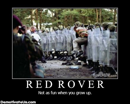 Red-rover-not-as-fun-when-you-grow-up-demotivational-poster_medium