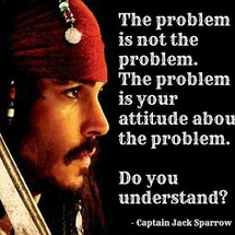The-problem-is-not-the-problem_-the-problem-is-your-attitude-about-the-problem_-do-you-understand-captain-jack-sparrow-quote